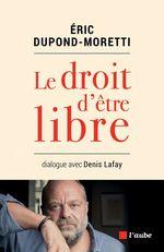 Vente Livre Numérique : Le droit d'être libre  - Éric DUPOND-MORETTI - Denis LAFAY