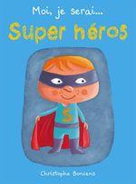 Vente Livre Numérique : Moi je serai... super héros  - Christophe Boncens