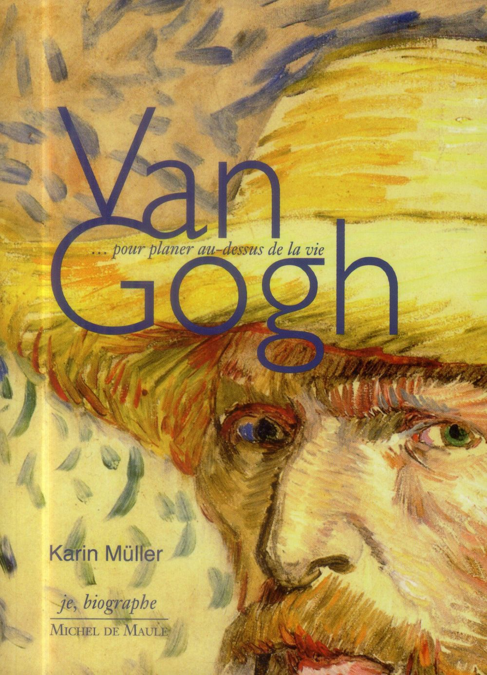 Van Gogh ; pour planer au-dessus de la vie