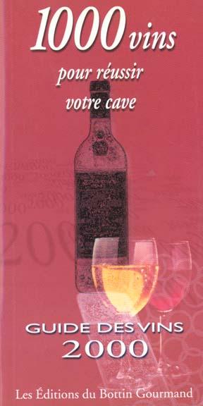 1000 vins pour reussir votre cave : guide des vins 2000