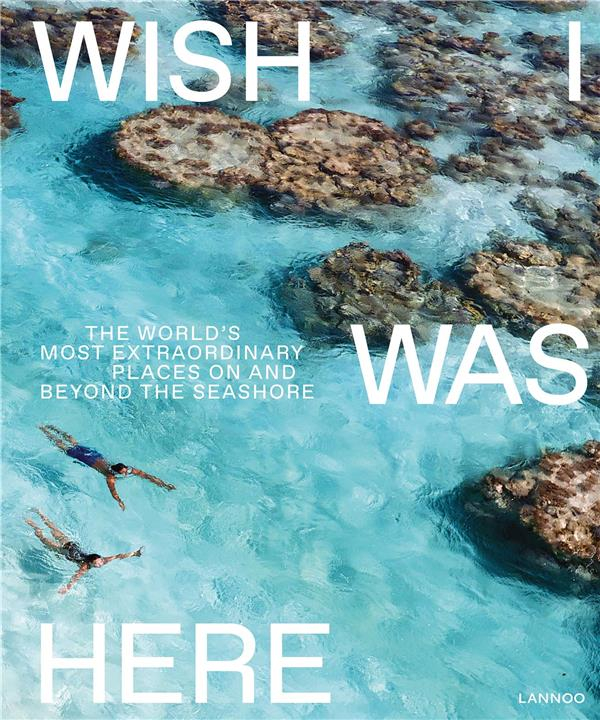 Wish I was here ; The world's most extraordinary places at the waterfront