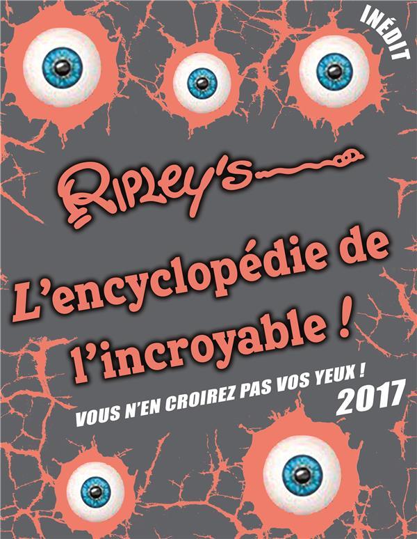 L'encyclopedie de l'incroyable ; vous n'en croirez pas vos yeux ! (2017)