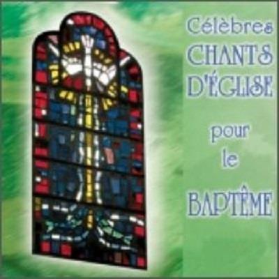 CELEBRES CHANTS D'EGLISE POUR LE BAPTEME