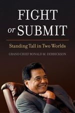 Fight or Submit  - Grand Chief Ronald M. Derrickson