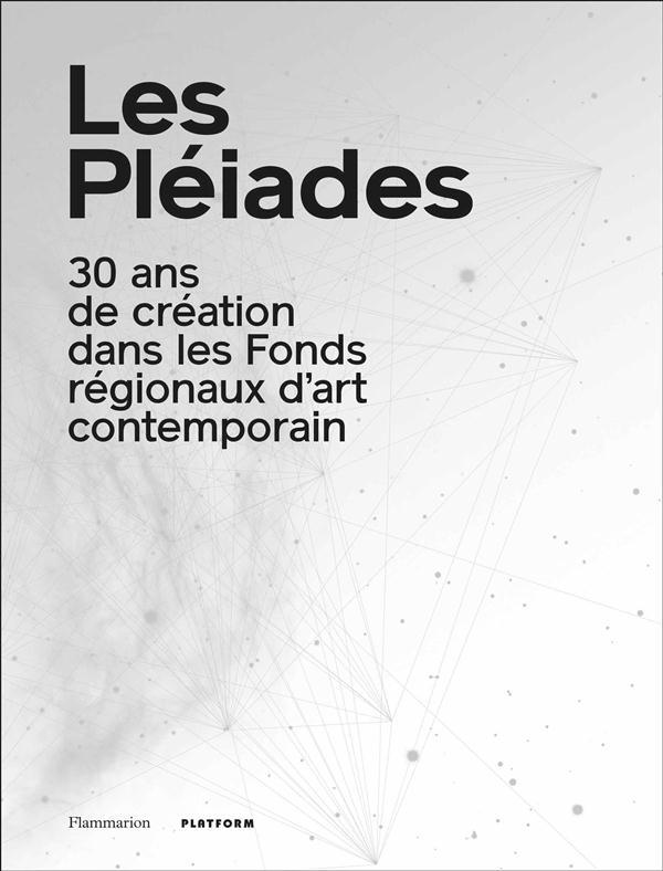 Les pléiades ; 30 ans de création dans les Fonds régionaux d'art contemporain