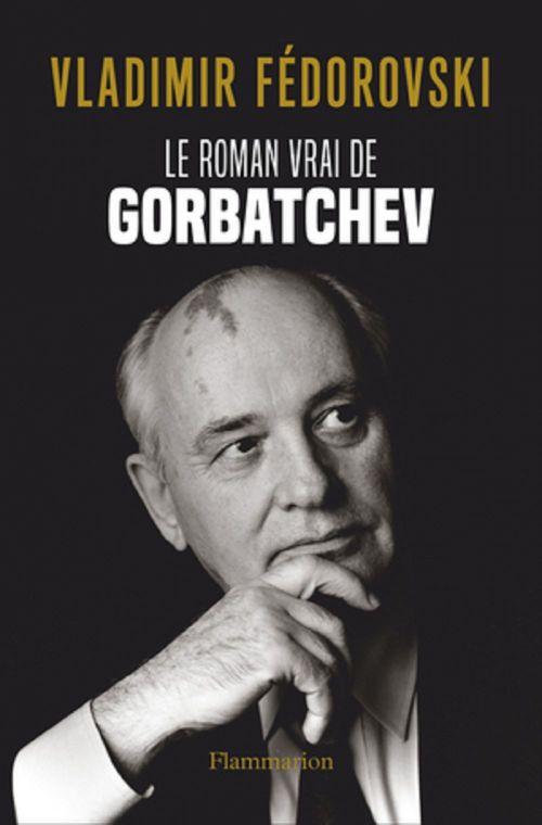 Vente EBooks : Le Roman vrai de Gorbatchev  - Vladimir Fédorovski