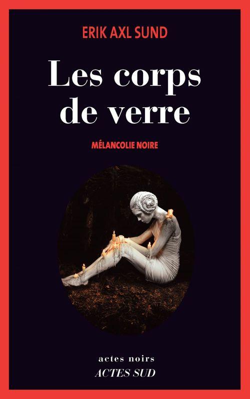 Les Corps de verre  - Erik Axl Sund