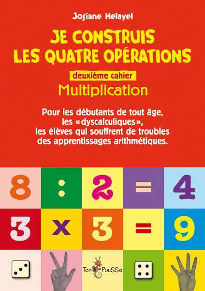 Je construis les quatre opérations ; deuxième cahier : multiplication