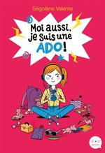 Vente Livre Numérique : Moi aussi, je suis une ado !  - Ségolène Valente