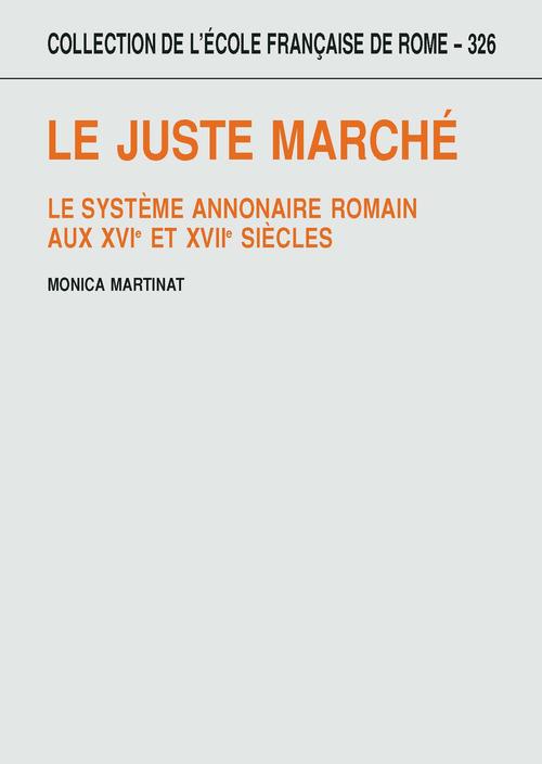 Le juste marché ; le système annonaire romain aux XVIe et XVIIe siècles