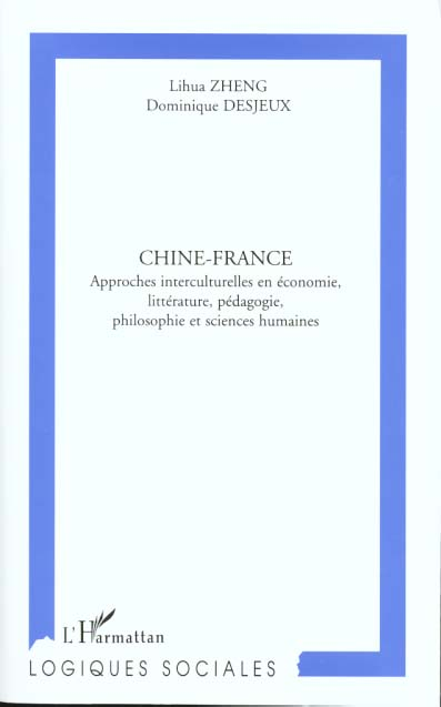 Chine-France - Approches Interculturelles En Economie, Litterature, Pedagogie, Philosophie Et Scienc