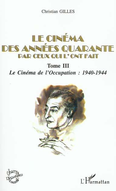 Le cinema des annees quarante par ceux qui l'ont fait - tome iii : le cinema sous l'occupation : 194