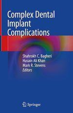 Complex Dental Implant Complications  - Mark R. Stevens - Shahrokh C. Bagheri - Husain Ali Khan