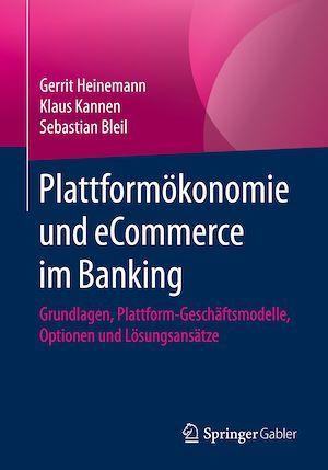 Plattformökonomie und eCommerce im Banking  - Klaus Kannen  - Sebastian Bleil  - Gerrit Heinemann