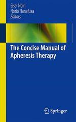 The Concise Manual of Apheresis Therapy  - Eisei Noiri - Norio Hanafusa