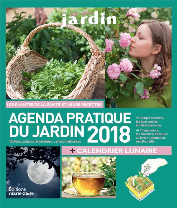 100 idées jardin ; agenda pratique du jardin ; les plantes de la santé et leurs recettes ; dictons, astuces de jardinier, carnet d'adresses (édition 2018)