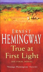 True at first light ; his final novel