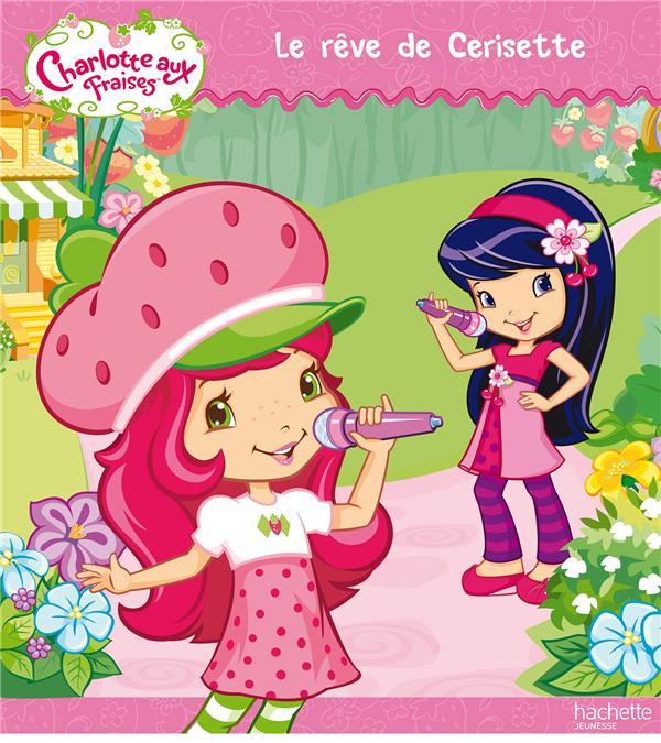 Charlotte Aux Fraises ; Le Reve De Cerisette