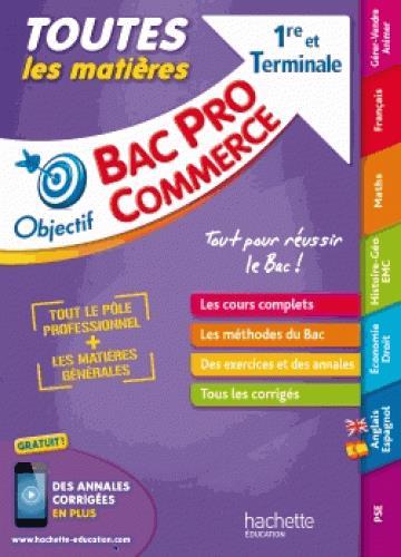 OBJECTIF BAC PRO ; toutes les matières ; 1re et terminale Bac Pro commerce
