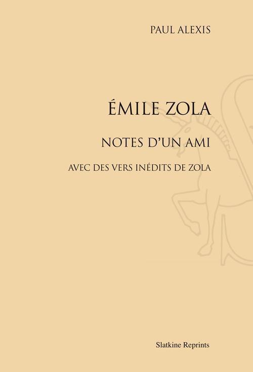 Emile Zola ; notes d'un ami ; avec des vers inédits de Zola