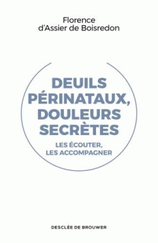 DEUILS PERINATAUX, DOULEURS SECRETES  -  LES ECOUTER, LES ACCOMPAGNER