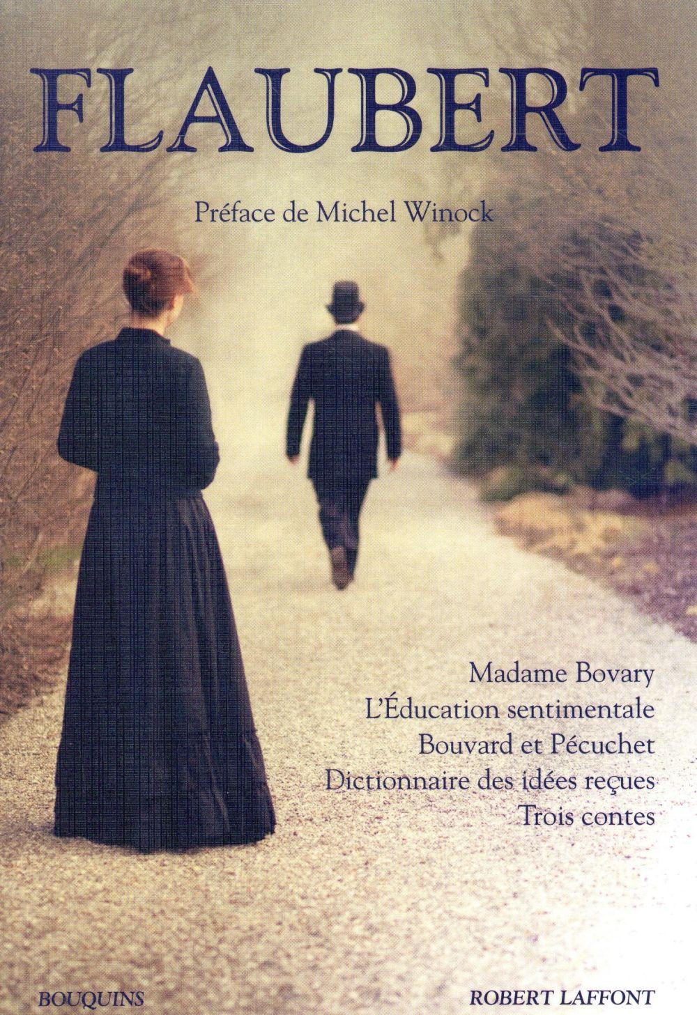 Flaubert ; Madame Bovary, l'éducation sentimentale, Bouvard et Pécuchet, dictionnaire des idées reçues, trois contes