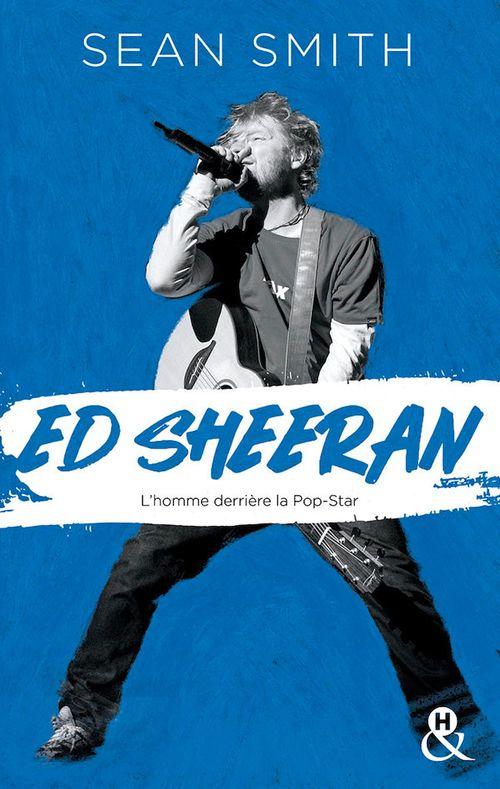 Ed Sheeran ; la biographie émouvante et originale pour découvrir le chanteur double disque de platine