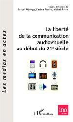 Vente Livre Numérique : La liberté de la communication audiovisuelle au début du 21 e siècle  - Pascal Mbongo - Carine Piccio - Michel Rasle