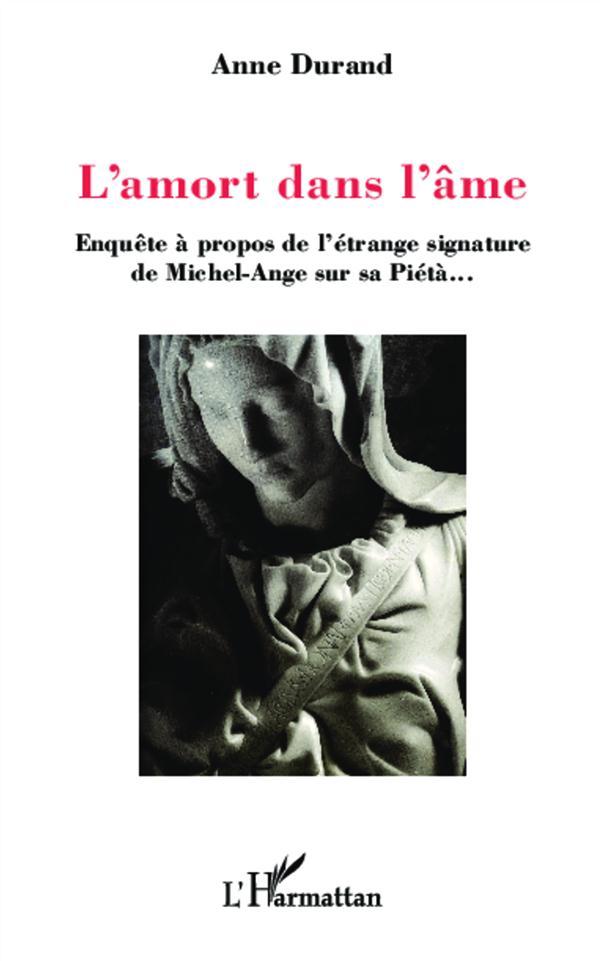 L'amort dans l'âme ; enquête à propos de l'étrange signature de Michel-Ange sur sa Piétà...