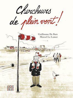 Chercheurs de plein vent  - Guillaume de Bats  - Marcel Le Lamer