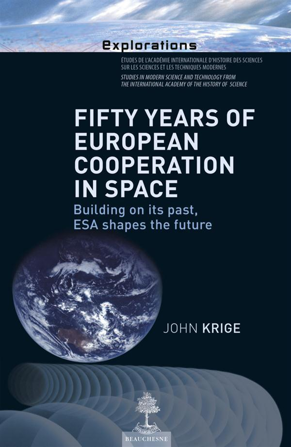 Fifty years of european cooperation in space ; building on its past, esa shapes the future