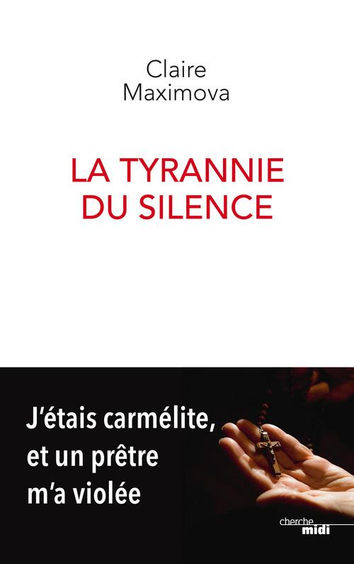 La tyrannie du silence ; j'étais carmélite, et un prêtre m'a violée