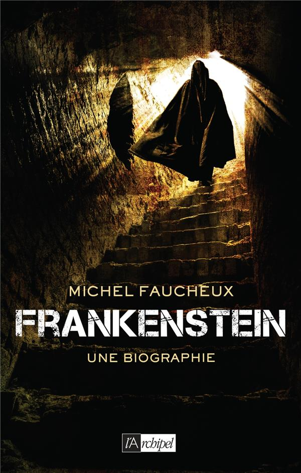 Frankenstein ; une biographie