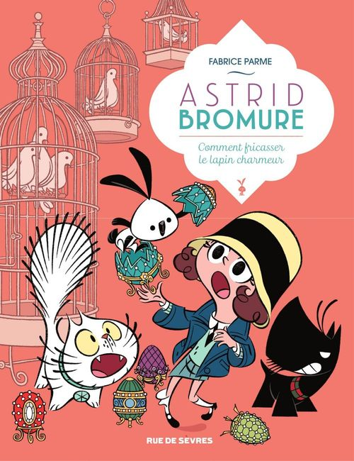 Astrid Bromure T.6 ; comment fricasser le lapin charmeur