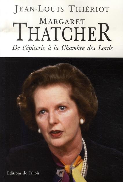 Margaret Thatcher. De L'Epicerie A La Chambre Des Lords