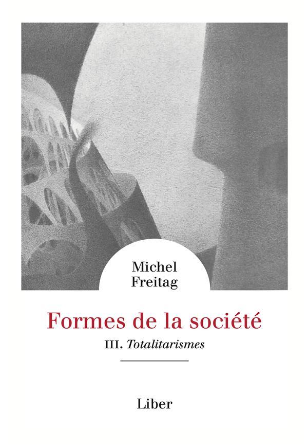 Formes de la societe - vol 3 : totalitarismes