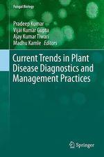 Current Trends in Plant Disease Diagnostics and Management Practices  - Pradeep Kumar - Ajay Kumar Tiwari - Madhu Kamle - Vijai Kumar Gupta