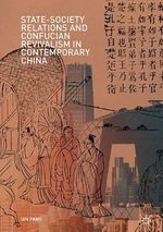 State-Society Relations and Confucian Revivalism in Contemporary China  - Qin Pang