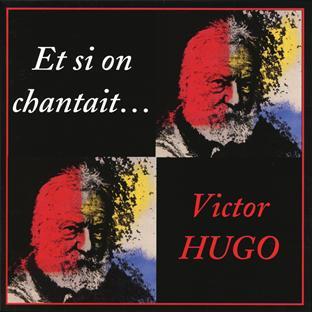 et si on chantait... Victor Hugo
