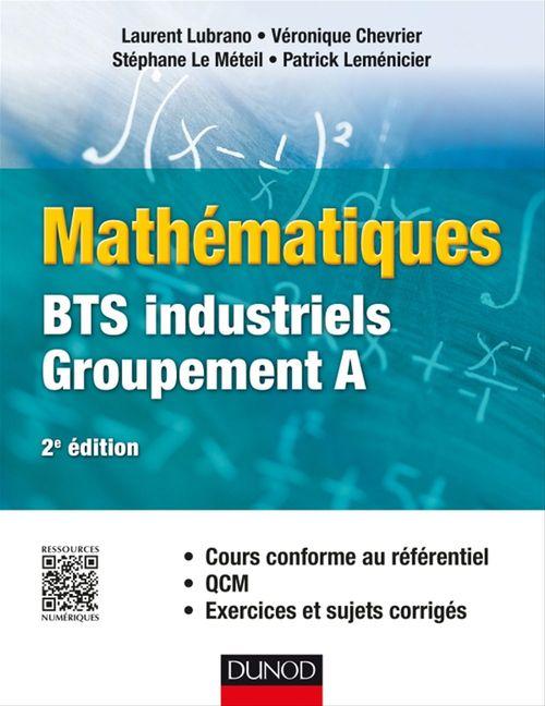 Mathématiques BTS industriels-groupement A ; cours conforme au référentiel, QCM, exercices et sujets