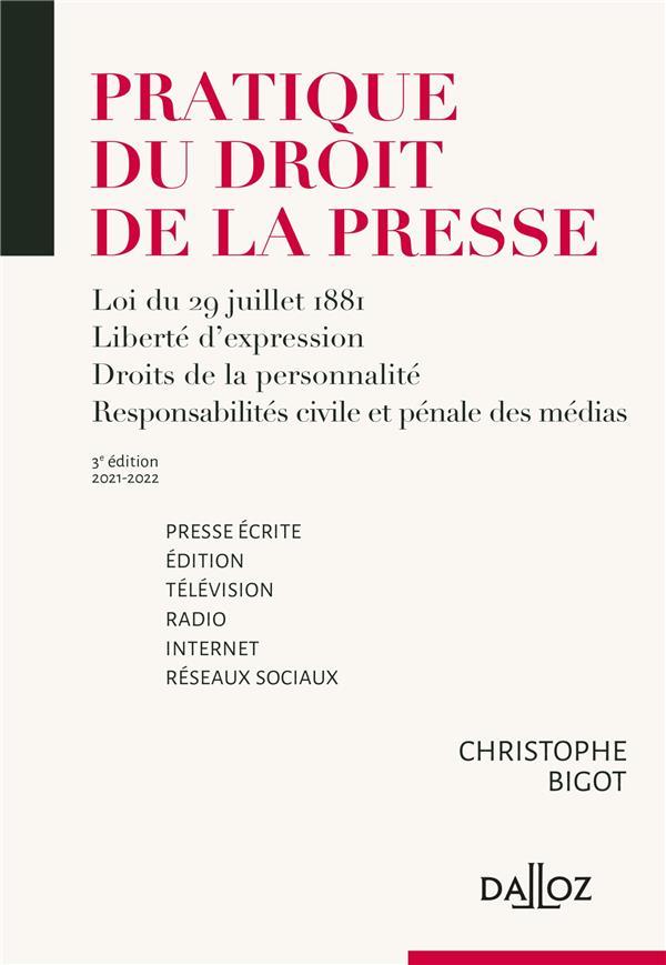Pratique du droit de la presse ; presse écrite édition, télévision, radio, internet, réseaux sociaux (édition 2021/2022)