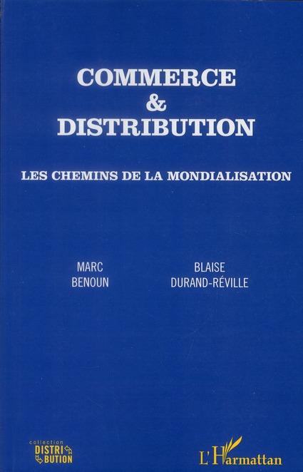 Commerce Et Distibution ; Les Chemins De La Mondialisation