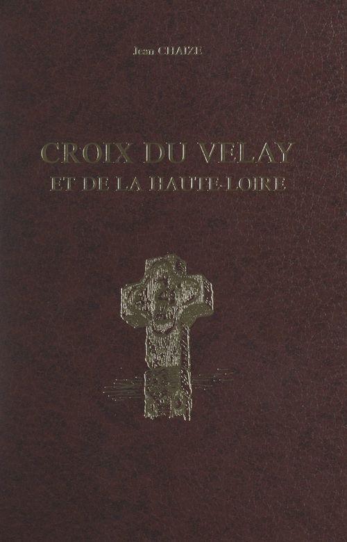 Croix du Velay et de la Haute-Loire  - Jean Chaize