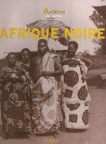 Archives de l'Afrique noire  - Nicolas Viasnoff - Jacques Borgé