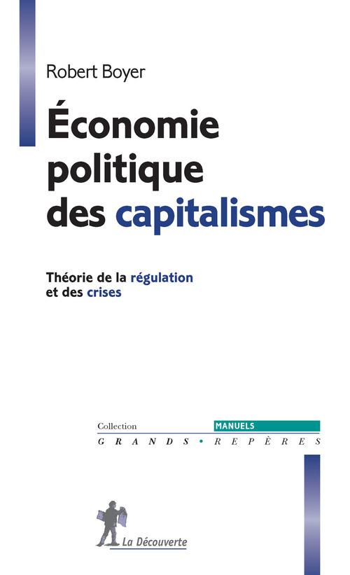 économie politique des capitalismes ; théorie de la régularisation et des crises