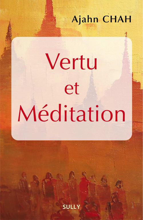 Vertu et méditation ; les enseignements d'un maître bouddhiste de la tradition des moines de la forêt