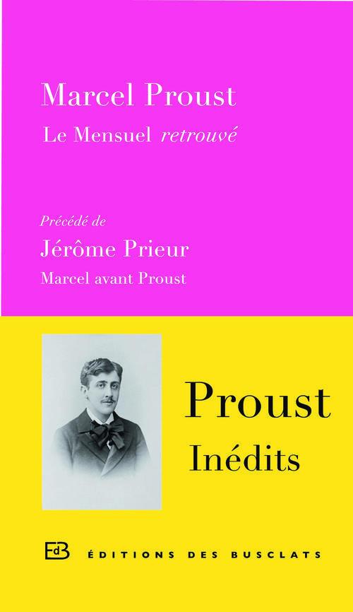 Proust inédits : le mensuel retrouvé ; Marcel avant Proust