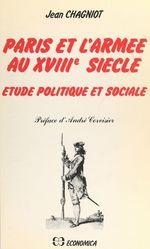 Paris et l'armée au XVIIIe siècle  - Jean Chagniot