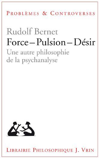 Force - pulsion - désir ; une autre philosophie de la psychanalyse