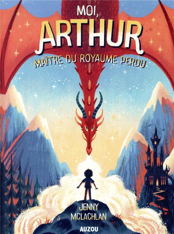 Moi, Arthur, maître du royaume perdu t.1